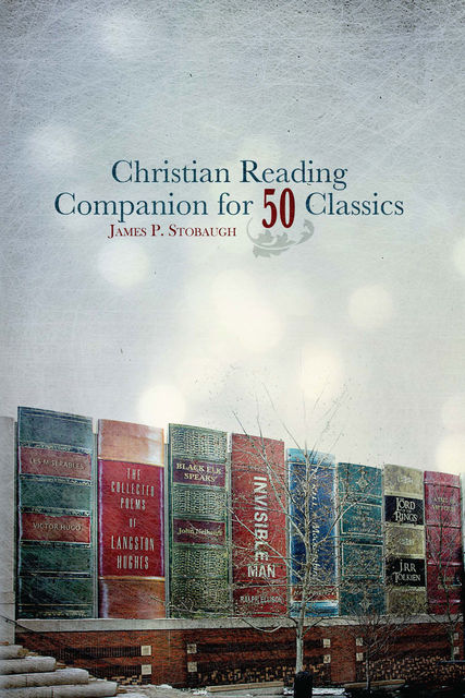 Christian Reading Companion for 50 Classics, James P.Stobaugh