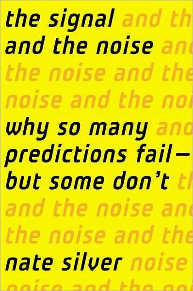 The Signal and the Noise: Why Most Predictions Fail-But Some Don't, Nate Silver