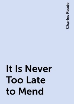 It Is Never Too Late to Mend, Charles Reade