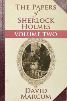 Papers of Sherlock Holmes Volume II, David Marcum