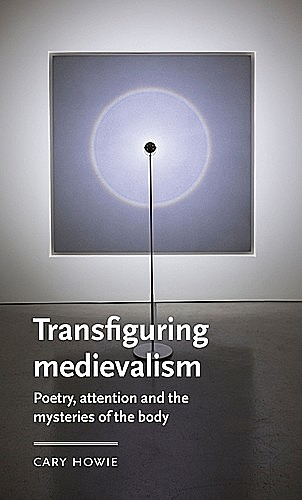 Transfiguring medievalism, Cary Howie
