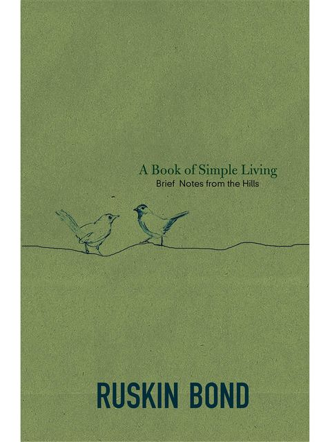 A Book of Simple Living: Brief Notes from the Hills, Ruskin Bond