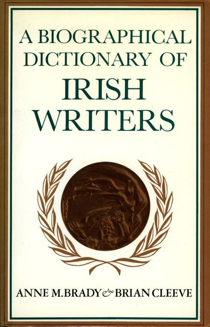 A Biographical Dictionary of Irish Writers, Anne M.Brady, Cleeve Brian
