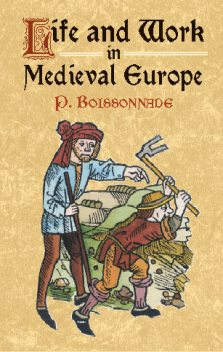 Life and Work in Medieval Europe, P.Boissonade