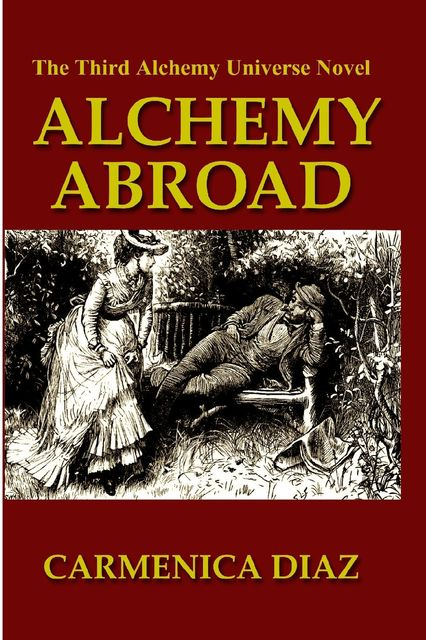 Alchemy Abroad: The Third Alchemy Universe Novel, Carmenica Diaz