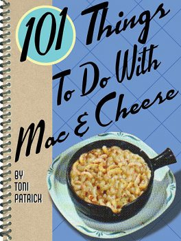 101 Things To Do With Mac & Cheese, Toni Patrick