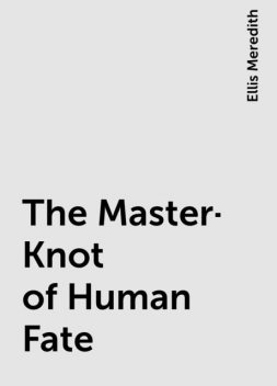 The Master-Knot of Human Fate, Ellis Meredith