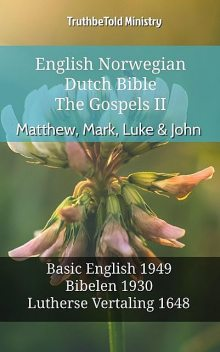 English Norwegian Dutch Bible – The Gospels II – Matthew, Mark, Luke & John, TruthBeTold Ministry