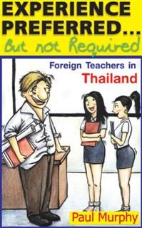 Experience PreferredBut not Required : Foreign Teachers in Thailand, Paul Murphy