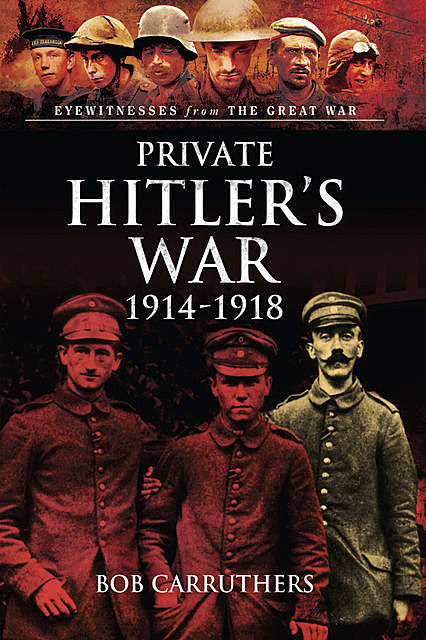 Private Hitler's War, 1914–1919, Bob Carruthers