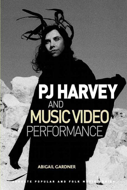 PJ Harvey and Music Video Performance, Abigail Gardner