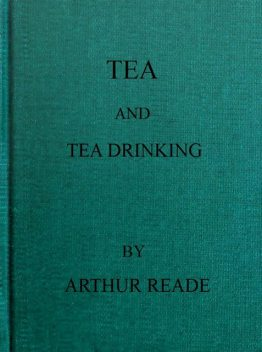 Tea and Tea Drinking, Arthur Reade