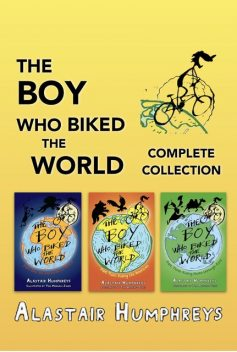 The Boy Who Biked the World: Complete Collection, Alastair Humphreys