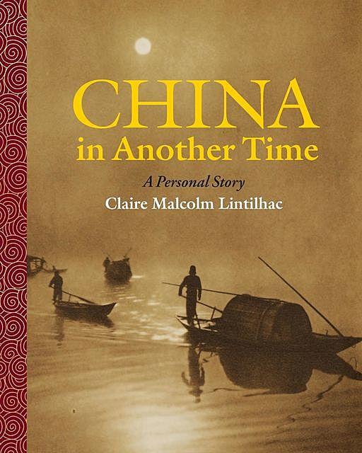 China In Another Time, Claire Malcolm Lintilhac