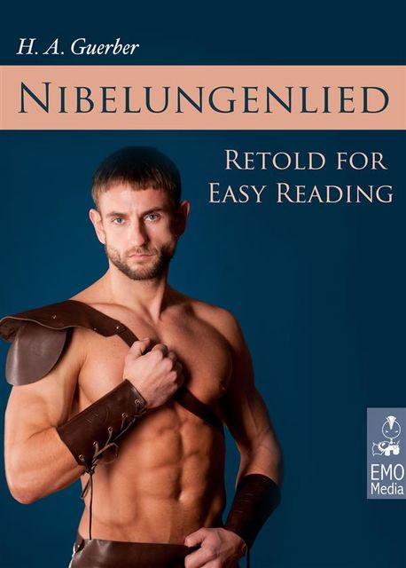 The Nibelungenlied Retold for Easy Reading – The German Nibelungen and the Nibelungs Myth (Illustrated Edition), H.A.Guerber