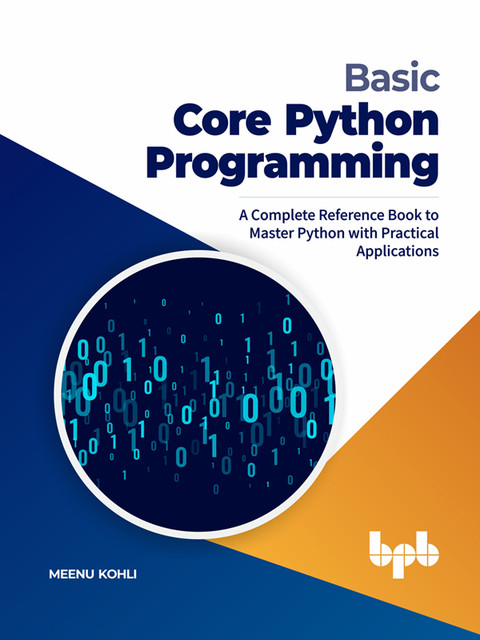 Basic Core Python Programming: A Complete Reference Book to Master Python with Practical Applications (English Edition), Meenu Kohli