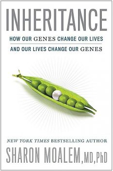 Inheritance: How Our Genes Change Our Lives--and Our Lives Change Our Genes, Sharon M., MoalemPhD