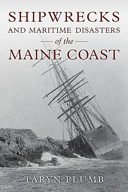 Shipwrecks and Other Maritime Disasters of the Maine Coast, Taryn Plumb