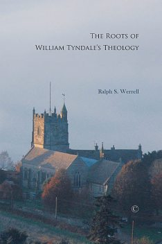 The Roots of William Tyndale's Theology, Ralph S. Werrell
