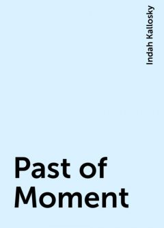 Past of Moment, Indah Kallosky