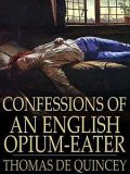 Confessions of an English Opium-Eater, Thomas De Quincey