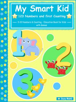 My Smart Kid – 123 Numbers and First Counting, Suzy Makó