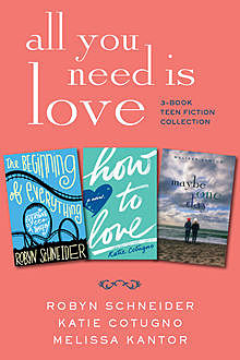 All You Need Is Love: 3-Book Teen Fiction Collection, Various, Robyn Schneider, Katie Cotugno, Melissa Kantor