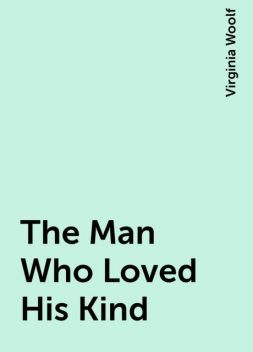 The Man Who Loved His Kind, Virginia Woolf