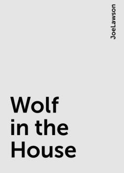 Wolf in the House, JoeLawson