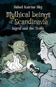 Magical Creatures in Denmark #1: Ingrid and the Trolls, Sidsel Katrine Slej
