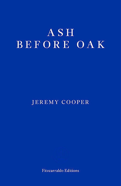 Ash before Oak, Jeremy Cooper