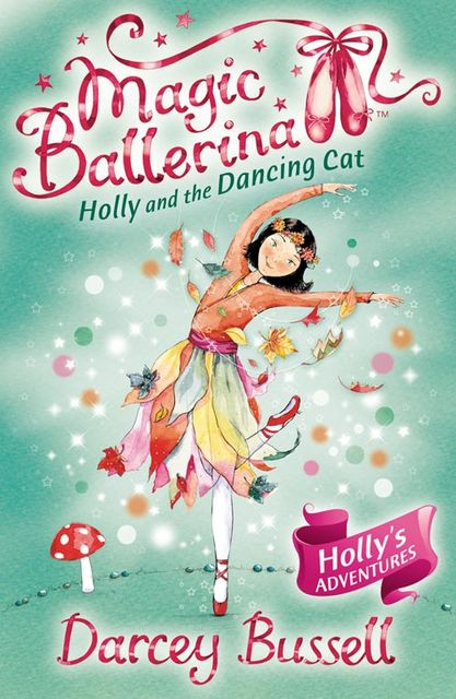 Holly and the Dancing Cat (Magic Ballerina, Book 13), Darcey Bussell