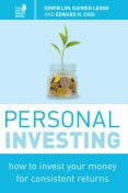 Personal Investing: How to invest your money for consistent returns, Kaiwen Leong, Edward Choi, Edwin Lim