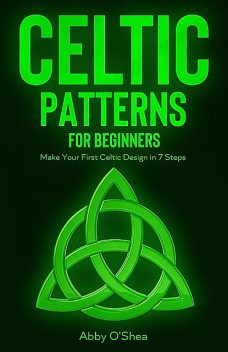 Celtic Patterns for Beginners, Abby O'Shea