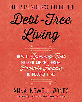 The Spender's Guide to Debt-Free Living, Anna Newell Jones