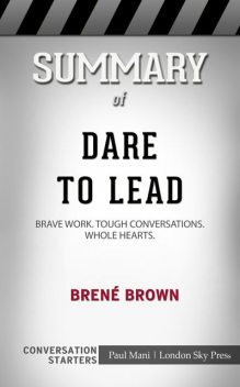 Summary of Dare to Lead: Brave Work. Tough Conversations. Whole Hearts: Conversation Starters, Paul Mani