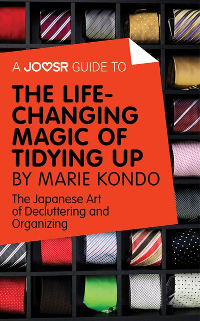 A Joosr Guide to The Life-Changing Magic of Tidying by Marie Kondo, Joosr