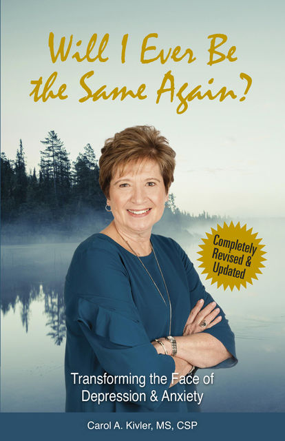 Will I Ever Be the Same Again?: Transforming the Face of Depression & Anxiety (Kivler Communications), Carol A. Kivler