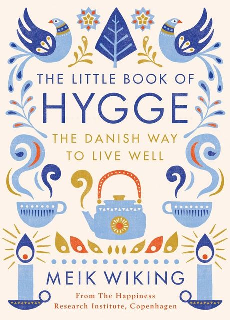 The Little Book of Hygge: The Danish Way to Live Well, Meik Wiking