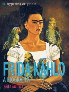 Frida Kahlo: A Biography, Keely Bautista