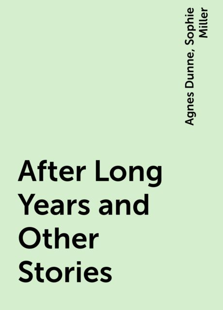 After Long Years and Other Stories, Agnes Dunne, Sophie Miller