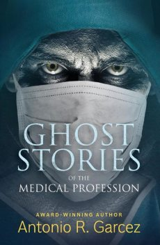 Ghost Stories of the Medical Profession, Antonio Garcez
