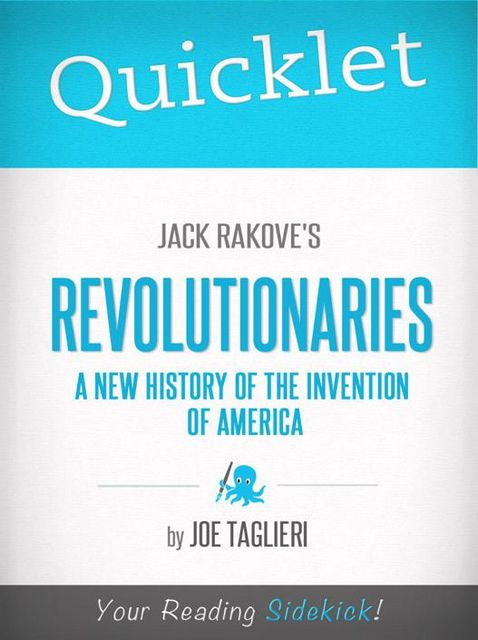 Quicklet on Jack Rakove's Revolutionaries: A New History of the Invention of America, Joseph Taglieri
