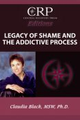 Legacy of Shame and the Addictive Process, Claudia Black