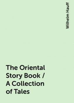 The Oriental Story Book / A Collection of Tales, Wilhelm Hauff