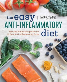 The Easy Anti Inflammatory Diet: Fast and Simple Recipes for the 15 Best Anti-Inflammatory Foods, Karen Frazier