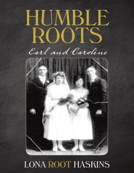 Humble Roots: Earl and Caroline, Lona Root Haskins