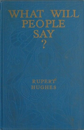 What Will People Say? A Novel, Rupert Hughes