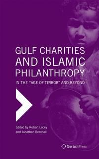 Gulf Charities and Islamic Philanthropy in the Age of Terror and Beyond, Robert Lacey, Jonathan Benthall