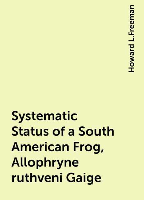 Systematic Status of a South American Frog, Allophryne ruthveni Gaige, Howard L.Freeman